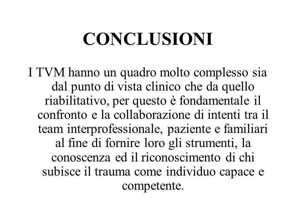 CONCLUSIONI I TVM hanno un quadro molto complesso sia dal punto di vista clinico che da quello riabilitativo, per questo è fondamentale il confronto e