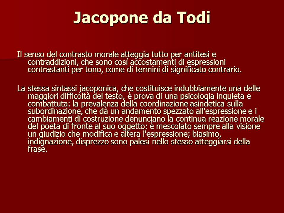 Jacopone da Todi Il senso del contrasto morale atteggia tutto per antitesi e contraddizioni, che sono cosí accostamenti di espressioni contrastanti pe