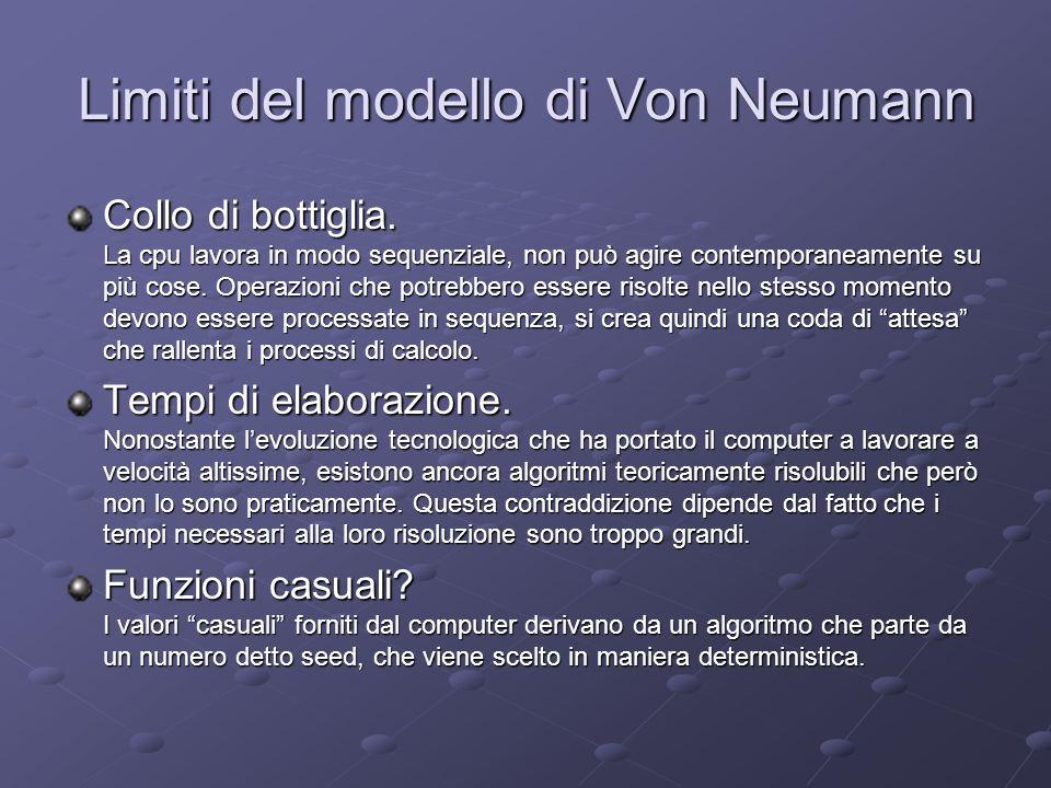 Limiti del modello di Von Neumann Collo di bottiglia. La cpu lavora in modo sequenziale, non può agire contemporaneamente su più cose. Operazioni che