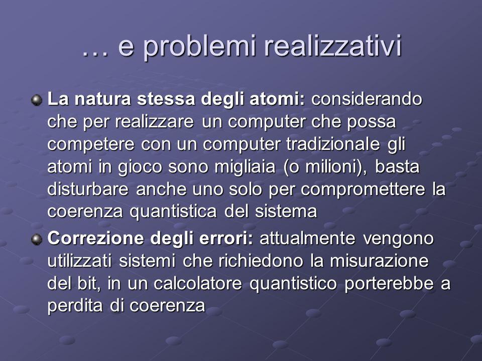 … e problemi realizzativi La natura stessa degli atomi: considerando che per realizzare un computer che possa competere con un computer tradizionale g