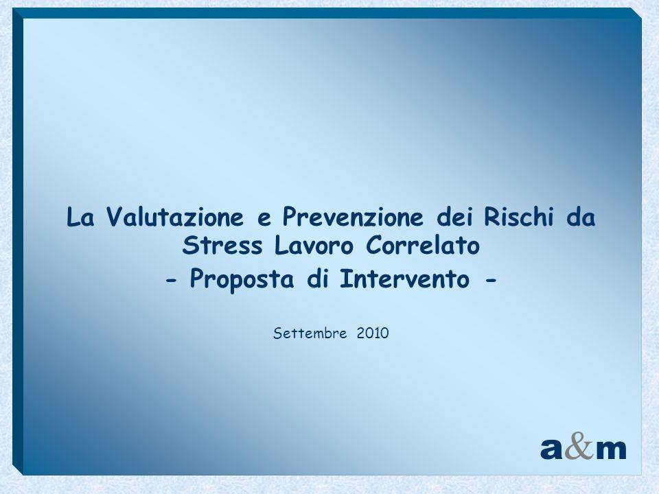 a&ma&m La Valutazione e Prevenzione dei Rischi da Stress Lavoro Correlato - Proposta di Intervento - Settembre 2010