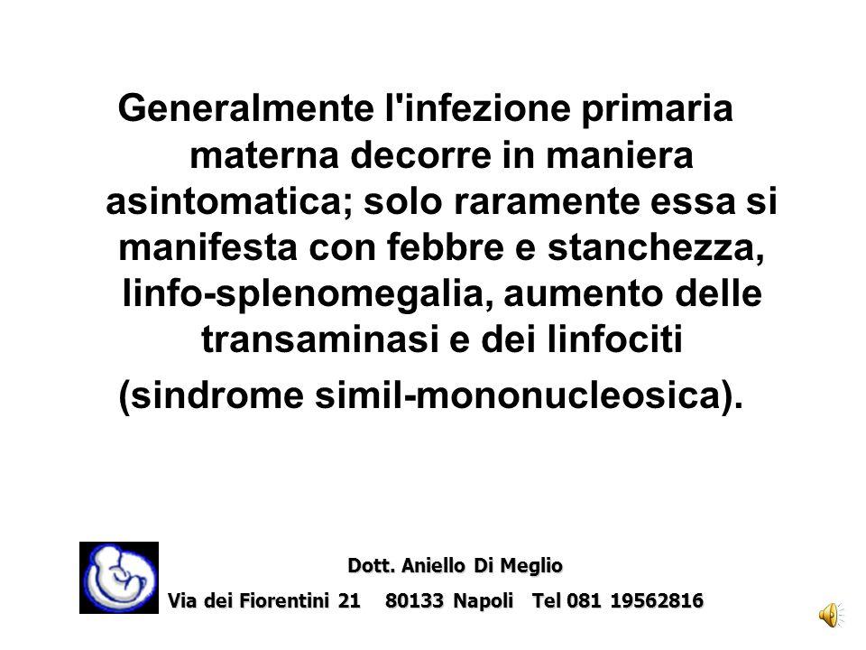 Generalmente l infezione primaria materna decorre in maniera asintomatica; solo raramente essa si manifesta con febbre e stanchezza, linfo-splenomegalia, aumento delle transaminasi e dei linfociti (sindrome simil-mononucleosica).