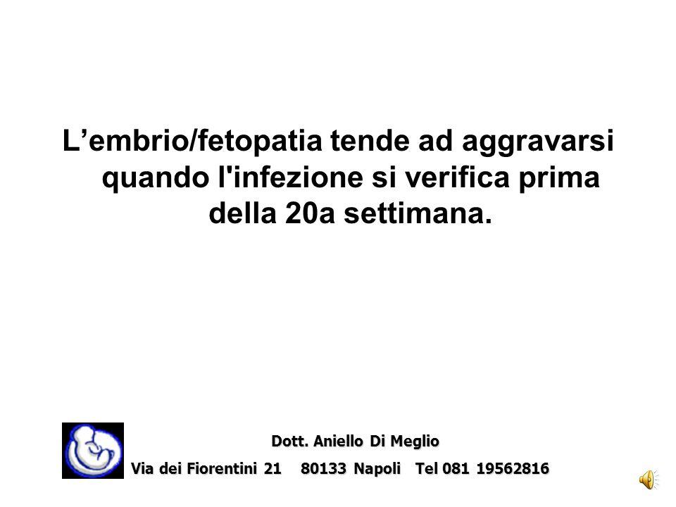 Lembrio/fetopatia tende ad aggravarsi quando l infezione si verifica prima della 20a settimana.