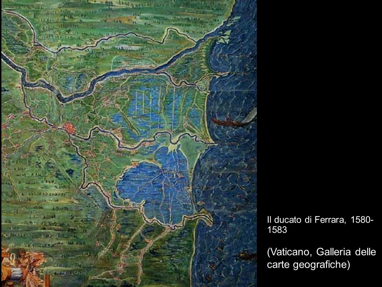 Il ducato di Ferrara, 1580- 1583 (Vaticano, Galleria delle carte geografiche)