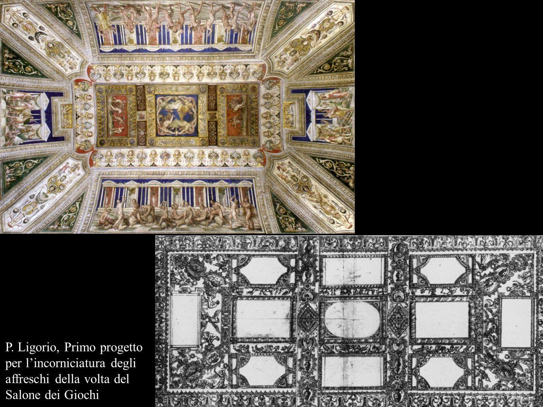 P. Ligorio, Primo progetto per lincorniciatura degli affreschi della volta del Salone dei Giochi