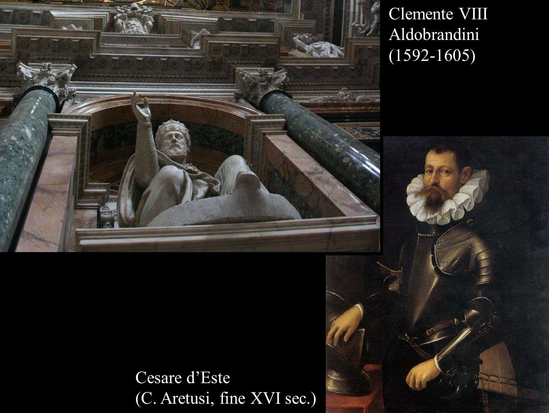 Clemente VIII Aldobrandini (1592-1605) Cesare dEste (C. Aretusi, fine XVI sec.)