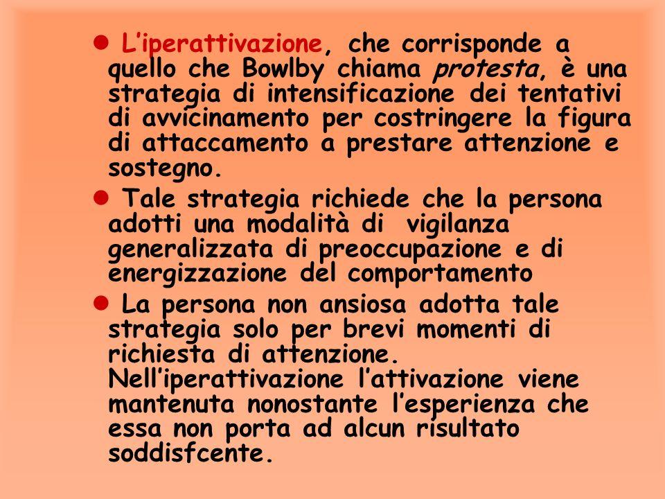 l Due strategie sono state proposte da diversi studiosi dellattaccamento ll iperattivazione l e la deattivazione.