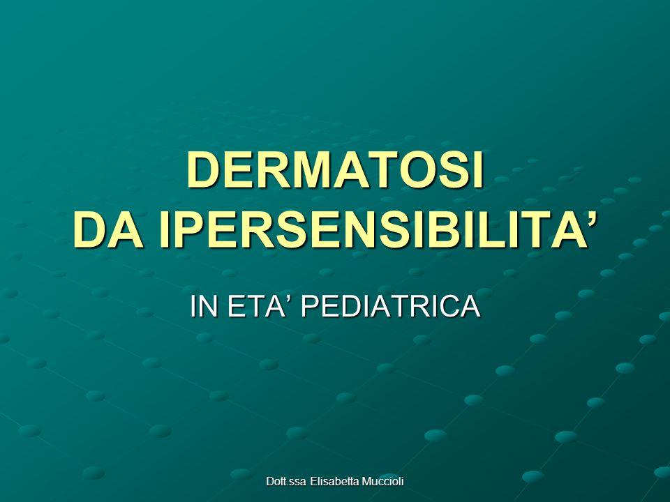 Dott.ssa Elisabetta Muccioli DERMATOSI DA IPERSENSIBILITA IN ETA PEDIATRICA
