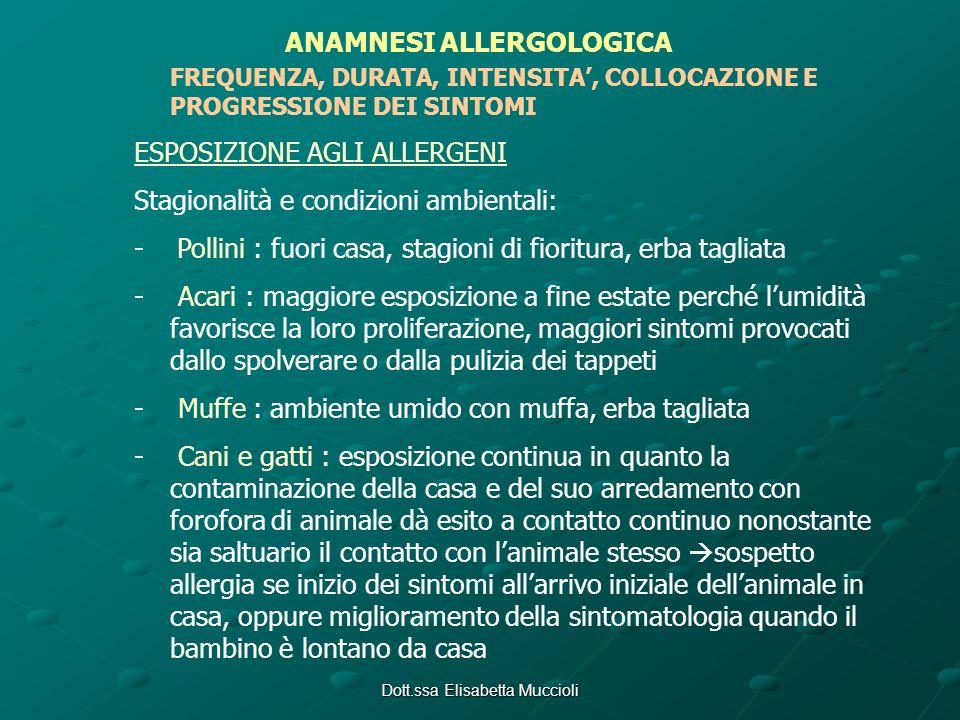 Dott.ssa Elisabetta Muccioli ANAMNESI ALLERGOLOGICA FREQUENZA, DURATA, INTENSITA, COLLOCAZIONE E PROGRESSIONE DEI SINTOMI ESPOSIZIONE AGLI ALLERGENI S