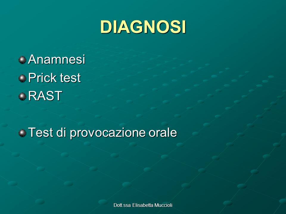 Dott.ssa Elisabetta Muccioli DIAGNOSI Anamnesi Prick test RAST Test di provocazione orale