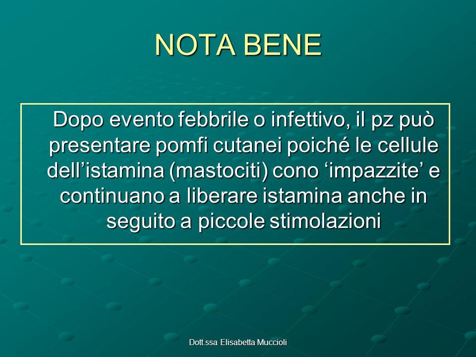 Dott.ssa Elisabetta Muccioli NOTA BENE Dopo evento febbrile o infettivo, il pz può presentare pomfi cutanei poiché le cellule dellistamina (mastociti)