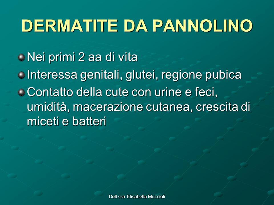 Dott.ssa Elisabetta Muccioli DERMATITE DA PANNOLINO Nei primi 2 aa di vita Interessa genitali, glutei, regione pubica Contatto della cute con urine e