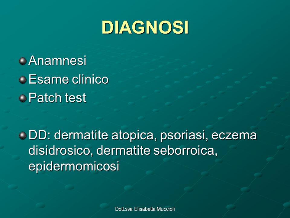 Dott.ssa Elisabetta Muccioli DIAGNOSI Anamnesi Esame clinico Patch test DD: dermatite atopica, psoriasi, eczema disidrosico, dermatite seborroica, epi