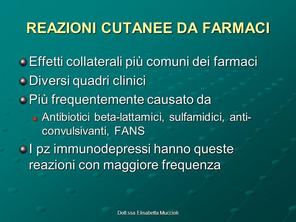 Dott.ssa Elisabetta Muccioli REAZIONI CUTANEE DA FARMACI Effetti collaterali più comuni dei farmaci Diversi quadri clinici Più frequentemente causato