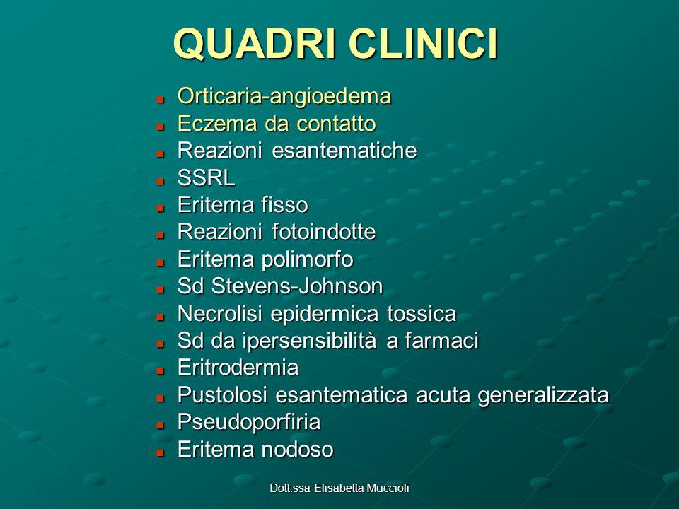 Dott.ssa Elisabetta Muccioli QUADRI CLINICI Orticaria-angioedema Orticaria-angioedema Eczema da contatto Eczema da contatto Reazioni esantematiche Rea