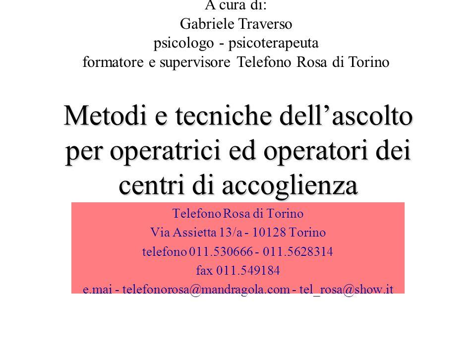 Metodi e tecniche dellascolto per operatrici ed operatori dei centri di accoglienza Telefono Rosa di Torino Via Assietta 13/a - 10128 Torino telefono