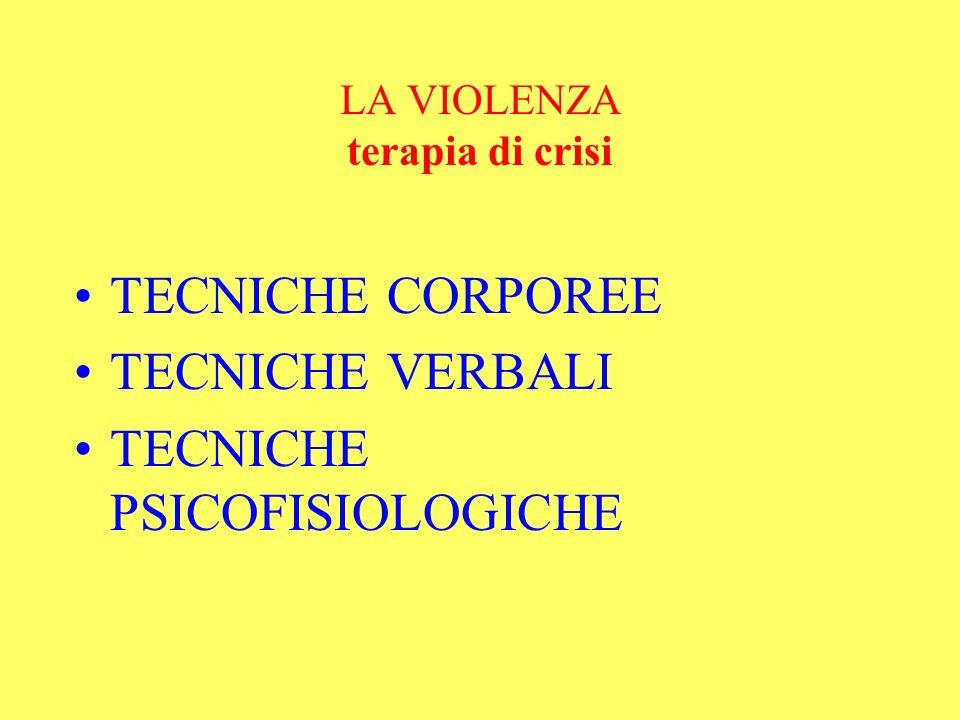 LA VIOLENZA terapia di crisi TECNICHE CORPOREE TECNICHE VERBALI TECNICHE PSICOFISIOLOGICHE