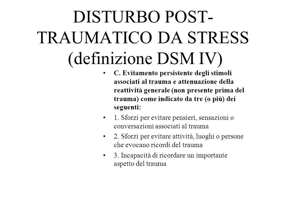 DISTURBO POST- TRAUMATICO DA STRESS (definizione DSM IV) C. Evitamento persistente degli stimoli associati al trauma e attenuazione della reattività g