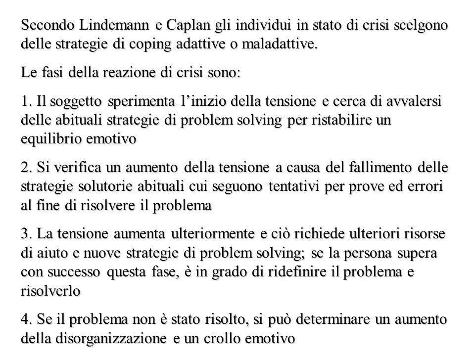 Secondo Lindemann e Caplan gli individui in stato di crisi scelgono delle strategie di coping adattive o maladattive. Le fasi della reazione di crisi