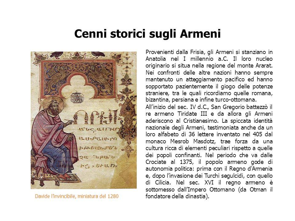 Cenni storici sugli Armeni Provenienti dalla Frisia, gli Armeni si stanziano in Anatolia nel I millennio a.C. Il loro nucleo originario si situa nella