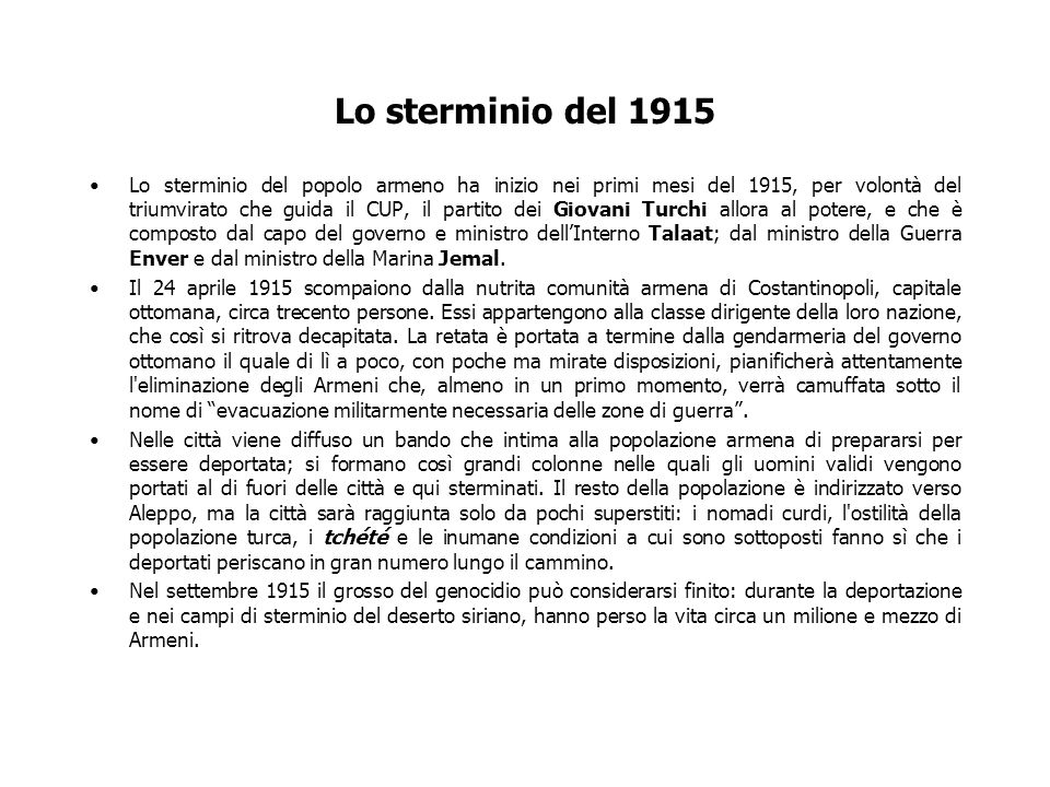 Lo sterminio del 1915 Lo sterminio del popolo armeno ha inizio nei primi mesi del 1915, per volontà del triumvirato che guida il CUP, il partito dei G