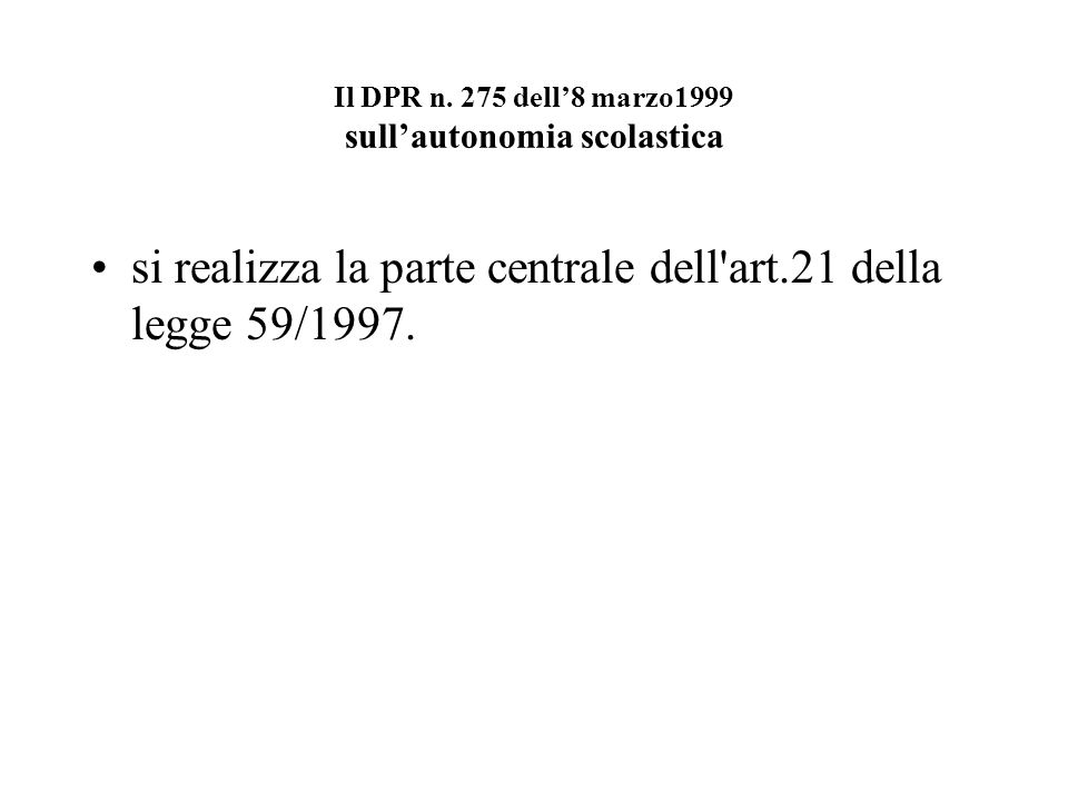 Il DPR n. 275 dell8 marzo1999 sullautonomia scolastica si realizza la parte centrale dell'art.21 della legge 59/1997.