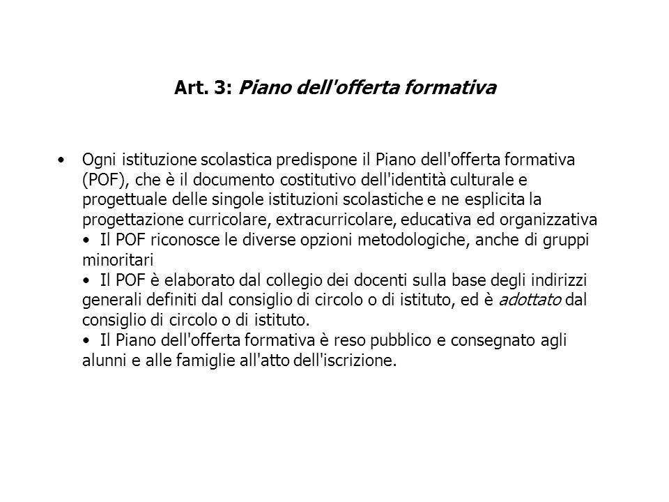 Art. 3: Piano dell'offerta formativa Ogni istituzione scolastica predispone il Piano dell'offerta formativa (POF), che è il documento costitutivo dell
