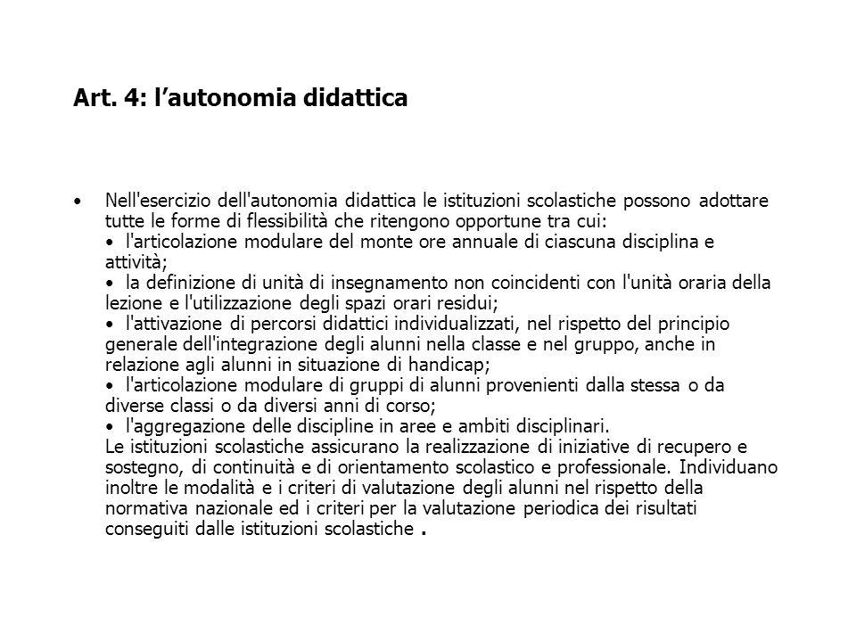 Art. 4: lautonomia didattica Nell'esercizio dell'autonomia didattica le istituzioni scolastiche possono adottare tutte le forme di flessibilità che ri