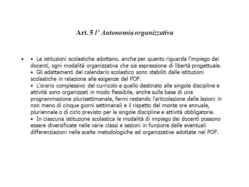 Art. 5 l Autonomia organizzativa Le istituzioni scolastiche adottano, anche per quanto riguarda l'impiego dei docenti, ogni modalità organizzativa che