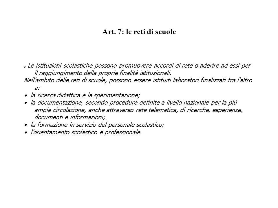 Art. 7: le reti di scuole. Le istituzioni scolastiche possono promuovere accordi di rete o aderire ad essi per il raggiungimento della proprie finalit