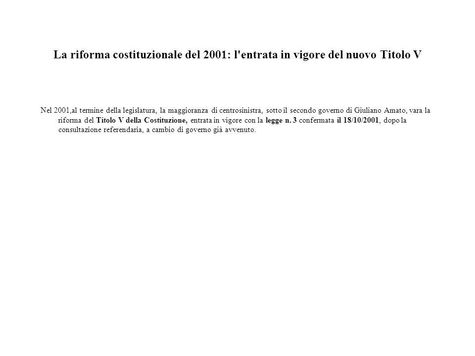 La riforma costituzionale del 2001: l'entrata in vigore del nuovo Titolo V Nel 2001,al termine della legislatura, la maggioranza di centrosinistra, so