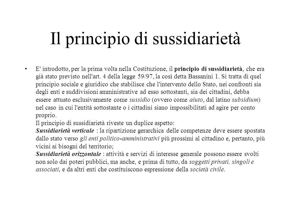 Il principio di sussidiarietà E' introdotto, per la prima volta nella Costituzione, il principio di sussidiarietà, che era già stato previsto nell'art