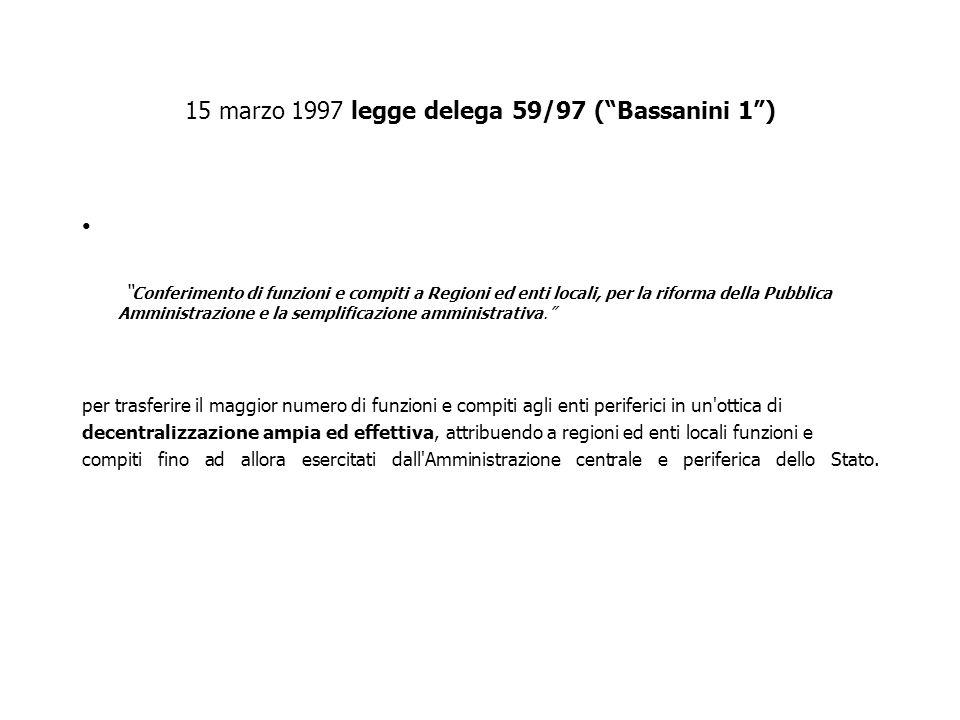 15 marzo 1997 legge delega 59/97 (Bassanini 1) Conferimento di funzioni e compiti a Regioni ed enti locali, per la riforma della Pubblica Amministrazi
