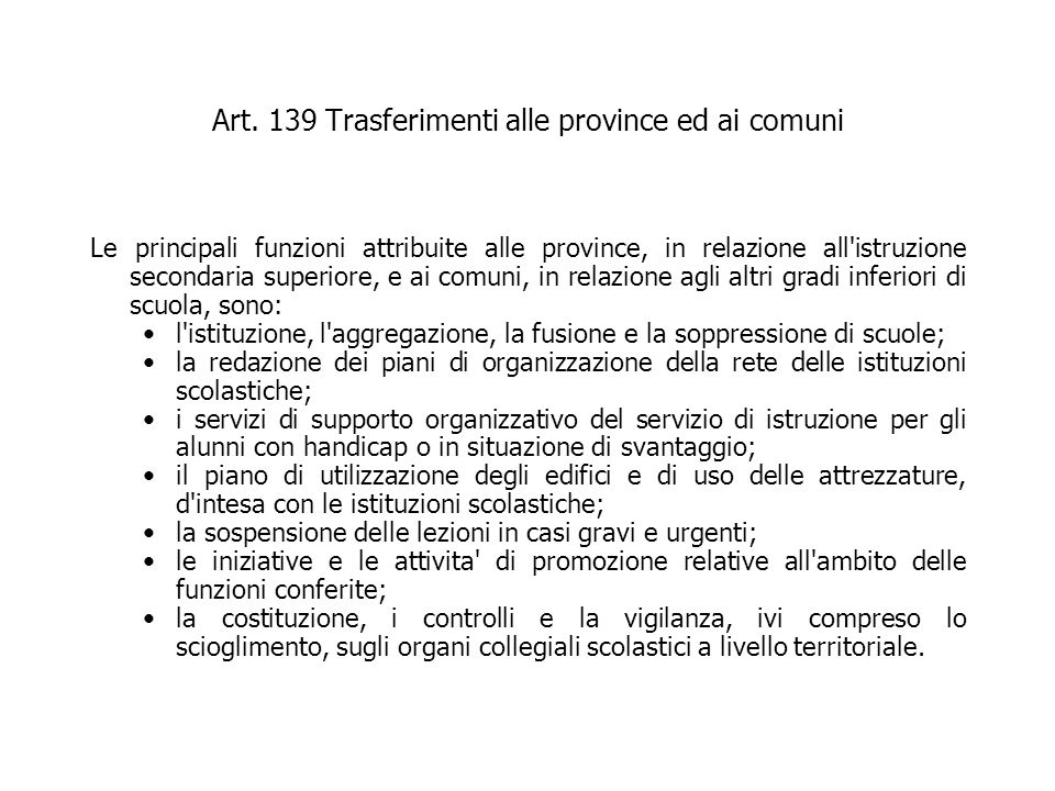 Art. 139 Trasferimenti alle province ed ai comuni Le principali funzioni attribuite alle province, in relazione all'istruzione secondaria superiore, e