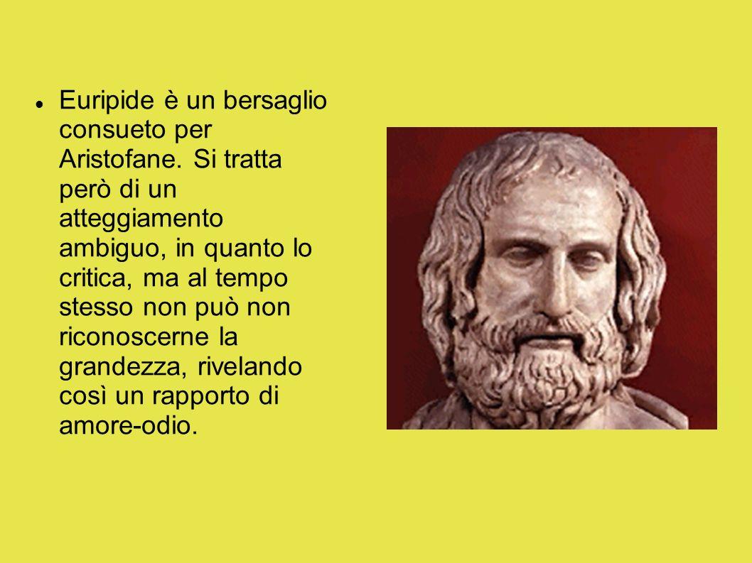 Euripide è un bersaglio consueto per Aristofane. Si tratta però di un atteggiamento ambiguo, in quanto lo critica, ma al tempo stesso non può non rico