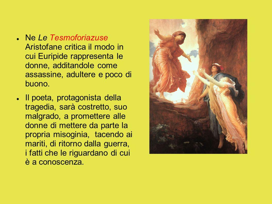 Ne Le Tesmoforiazuse Aristofane critica il modo in cui Euripide rappresenta le donne, additandole come assassine, adultere e poco di buono. Il poeta,
