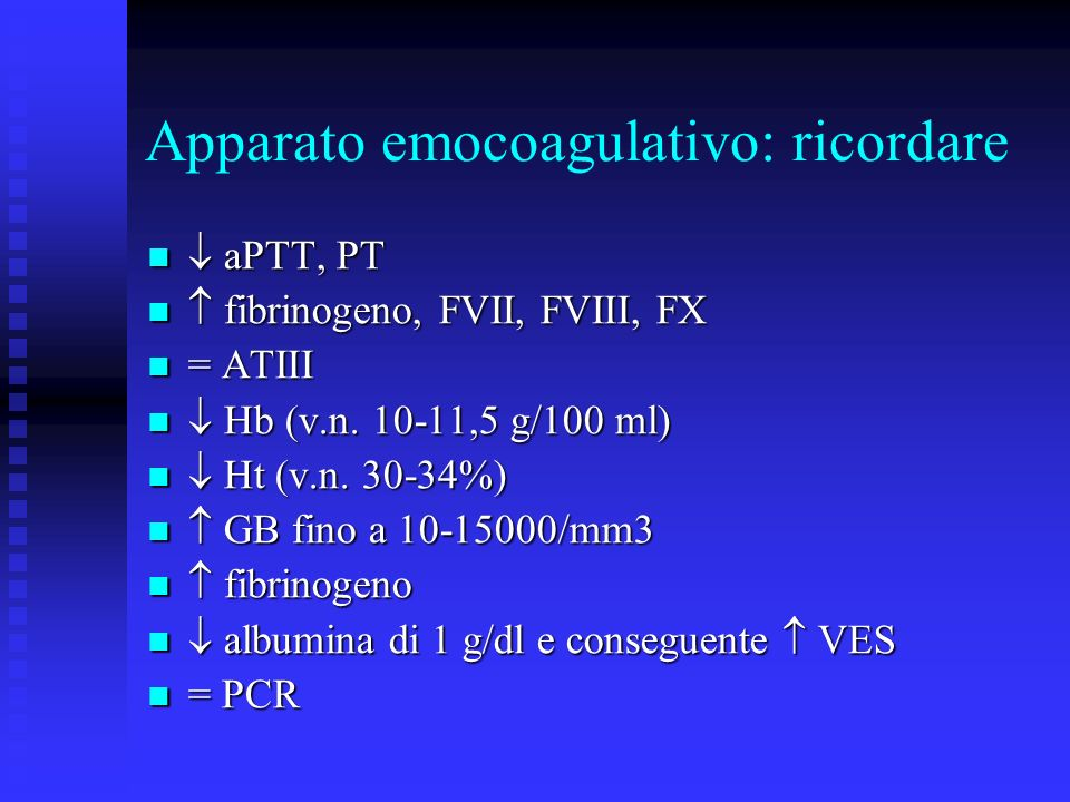 Apparato emocoagulativo: ricordare aPTT, PT aPTT, PT fibrinogeno, FVII, FVIII, FX fibrinogeno, FVII, FVIII, FX = ATIII = ATIII Hb (v.n.