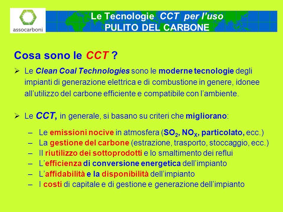 Le Tecnologie CCT per luso PULITO DEL CARBONE Cosa sono le CCT ? Le Clean Coal Technologies sono le moderne tecnologie degli impianti di generazione e
