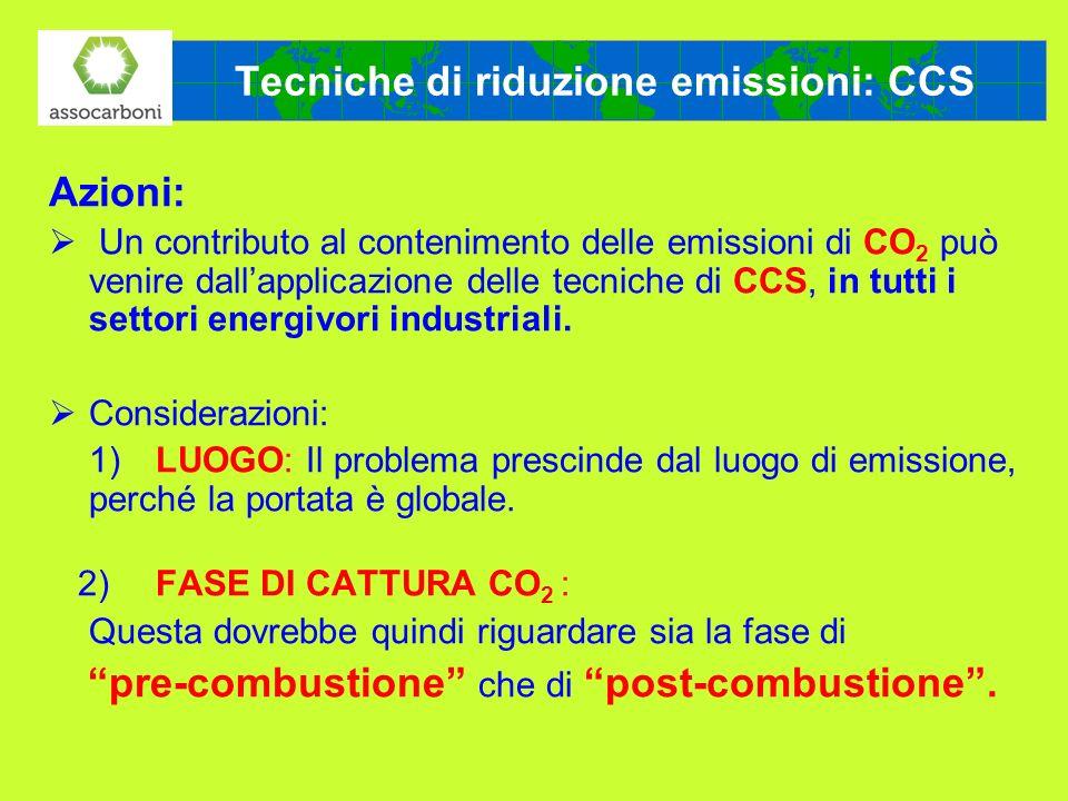 Tecniche di riduzione emissioni: CCS Azioni: Un contributo al contenimento delle emissioni di CO 2 può venire dallapplicazione delle tecniche di CCS,