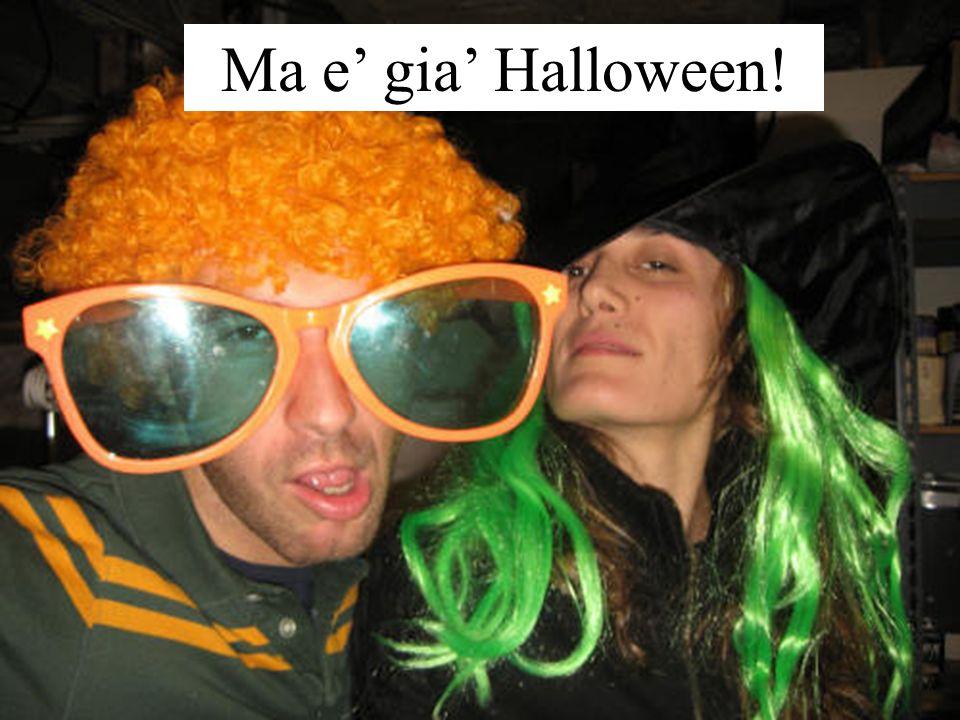 Ma e gia Halloween!