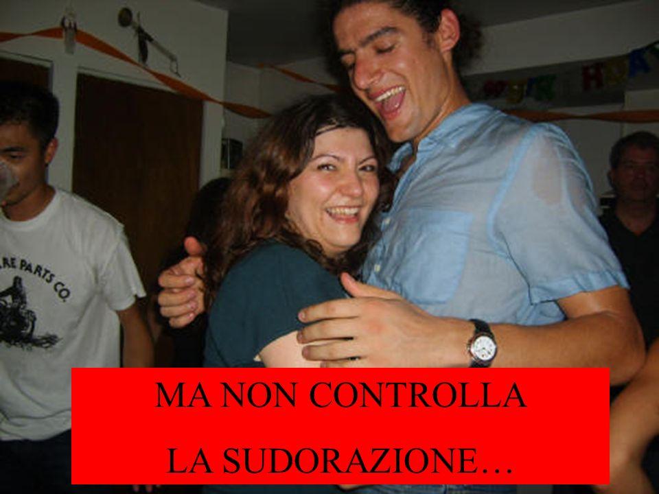 MA NON CONTROLLA LA SUDORAZIONE…