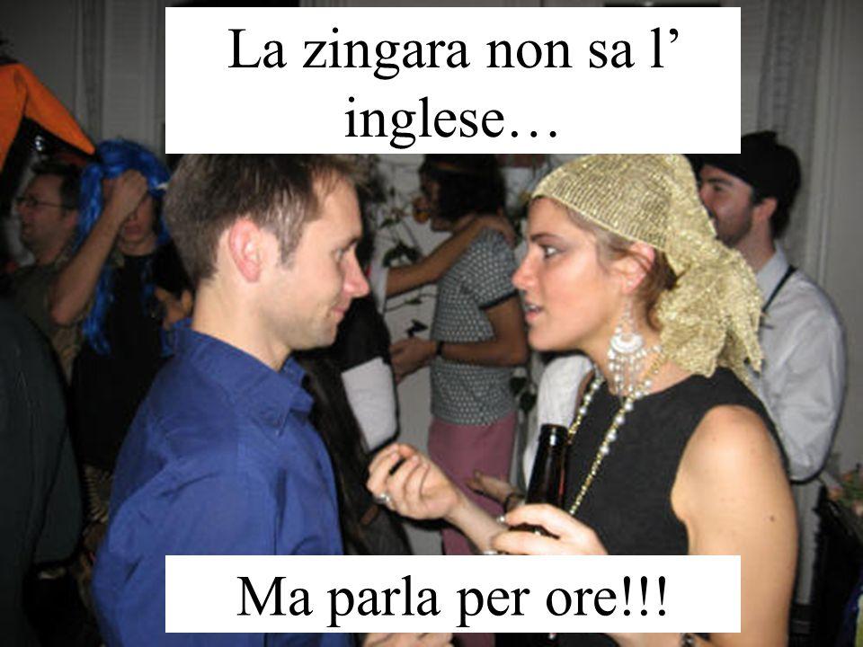 La zingara non sa l inglese… Ma parla per ore!!!