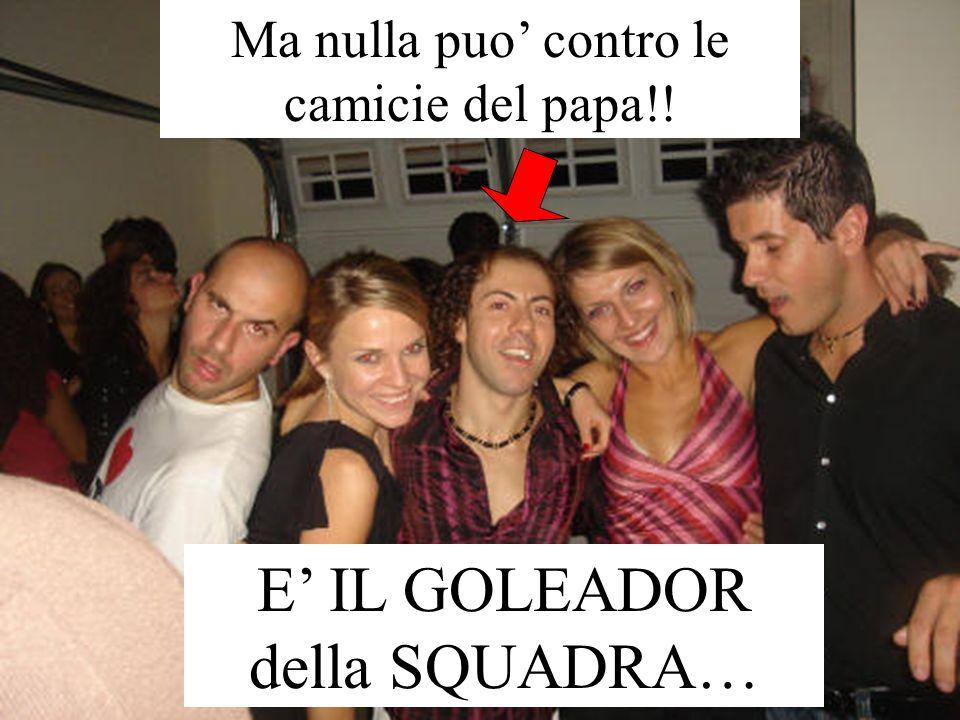Ma nulla puo contro le camicie del papa!! E IL GOLEADOR della SQUADRA…