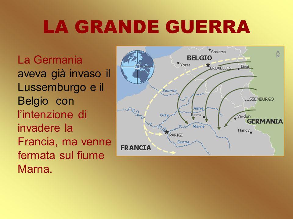 LA GRANDE GUERRA La Germania aveva già invaso il Lussemburgo e il Belgio con lintenzione di invadere la Francia, ma venne fermata sul fiume Marna.