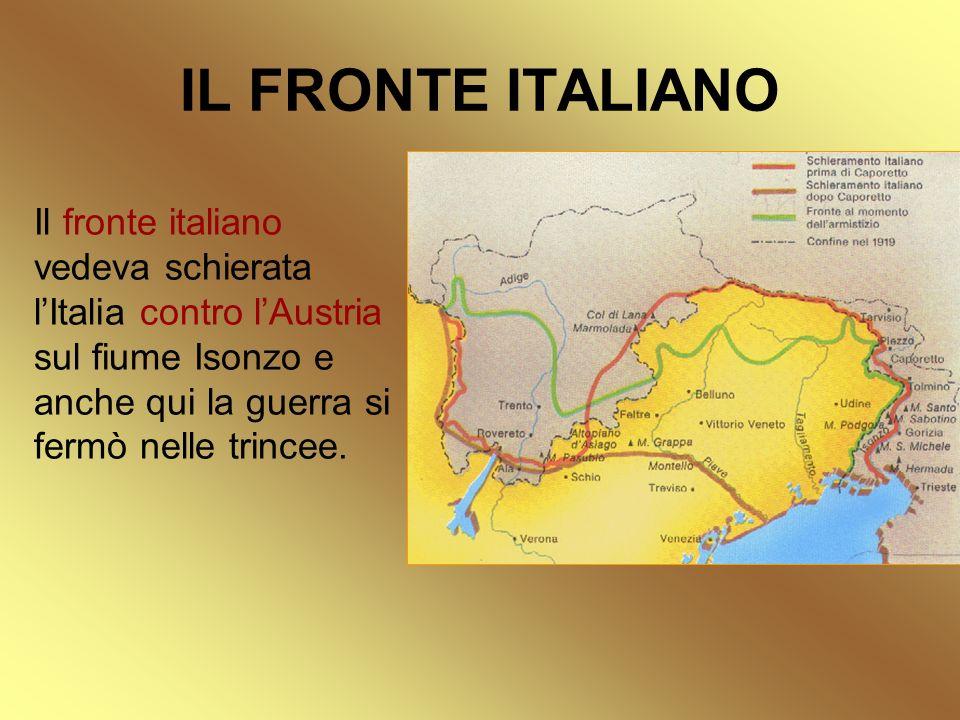 IL FRONTE ITALIANO Il fronte italiano vedeva schierata lItalia contro lAustria sul fiume Isonzo e anche qui la guerra si fermò nelle trincee.
