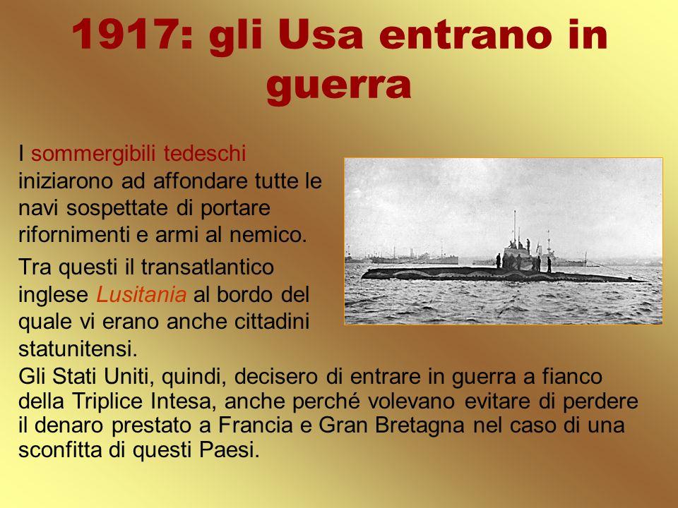 1917: gli Usa entrano in guerra I sommergibili tedeschi iniziarono ad affondare tutte le navi sospettate di portare rifornimenti e armi al nemico. Tra
