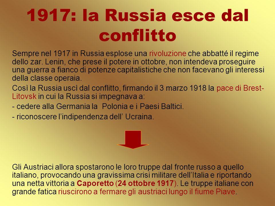 1917: la Russia esce dal conflitto Sempre nel 1917 in Russia esplose una rivoluzione che abbatté il regime dello zar. Lenin, che prese il potere in ot