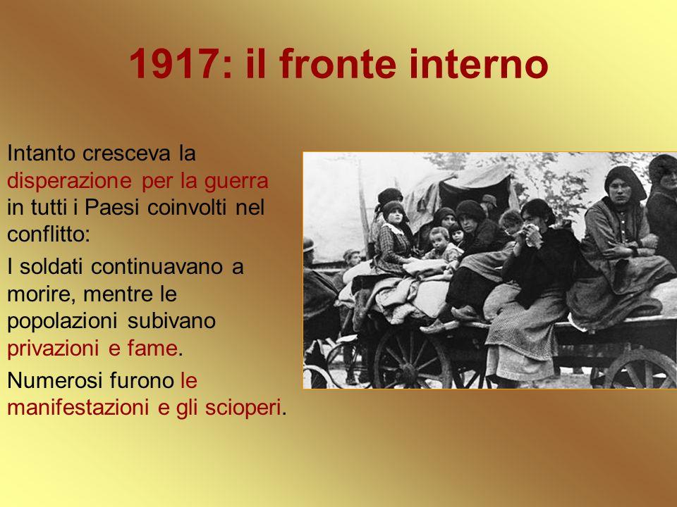 1917: il fronte interno Intanto cresceva la disperazione per la guerra in tutti i Paesi coinvolti nel conflitto: I soldati continuavano a morire, ment