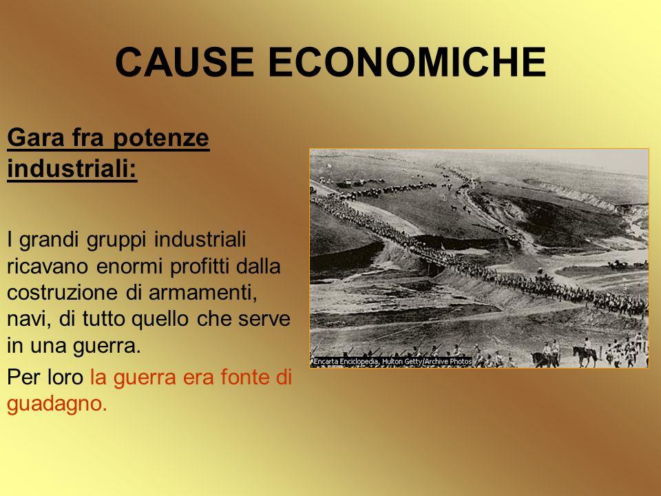 CAUSE ECONOMICHE Gara fra potenze industriali: I grandi gruppi industriali ricavano enormi profitti dalla costruzione di armamenti, navi, di tutto que