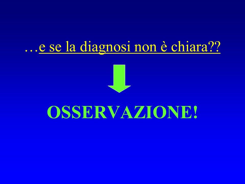 …e se la diagnosi non è chiara?? OSSERVAZIONE!